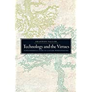 Technology and the Virtues: A Philosophical Guide to a Future Worth Wanting