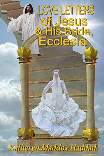 Love Letters of Jesus & his Bride, Ecclesia: Based on the Song...