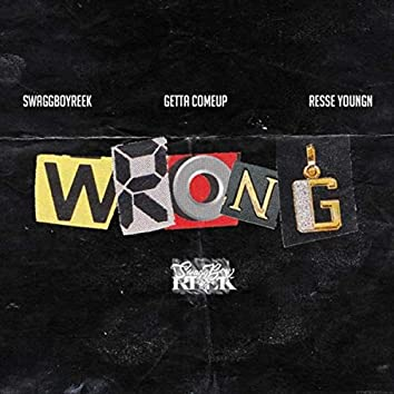 Wrong (feat. Reese Youngn & Getta Comeup)