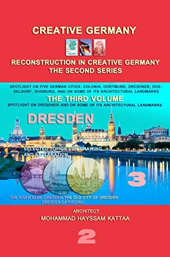 Dresden (volume 3): Lighting on the Dresden city, and on some of its architectural landmarks (RECONSTRUCTION IN CREATIVE GERMANY (series 2)) (English Edition)