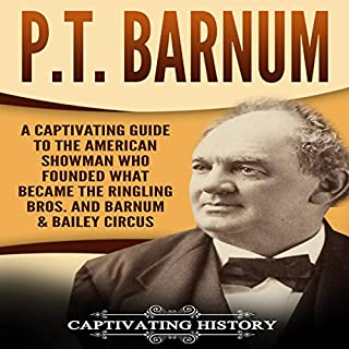 P.T. Barnum: A Captivating Guide to the American Showman Who Founded What Became the Ringling Bros. and Barnum & Bailey Circus audiobook cover art