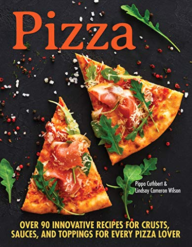 Pizza: Over 100 Innovative Recipes for Crusts, Sauces, and Toppings for Every Pizza Lover (CompanionHouse Books) How to Make Perfect Pies, whether Classic, Meat & Cheese, Keto, Gluten-Free, or Vegan