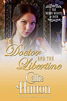The Doctor and the Libertine (The Merry Misfits of Bath Book 5) by [Callie Hutton]