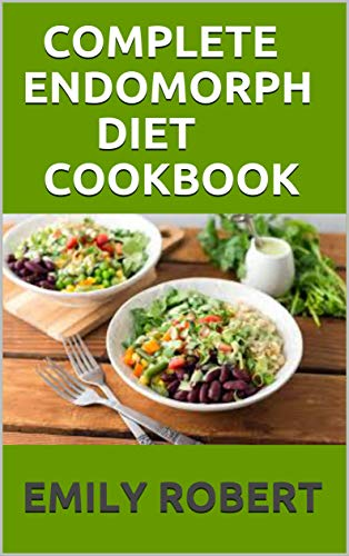 COMPLETE ENDOMORPH DIET COOKBOOK: A Simplified Guide On How