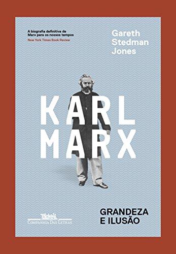 Karl Marx: Grandeza e ilusão (Portuguese Edition)