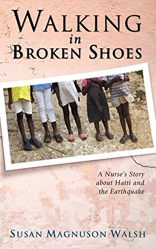 Book: Walking in Broken Shoes - A Nurse's Story of Haiti and the Earthquake by Susan Magnuson Walsh