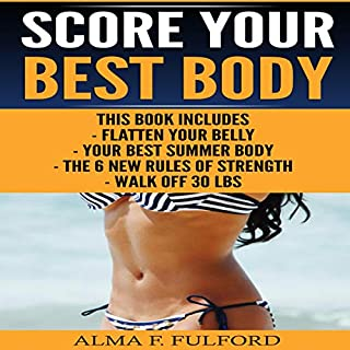 Score Your Best Body     Flatten Your Belly, Your Best Summer Body, the 6 New Rules of Strength, Walk Off 30 Lbs              By:                                                                                                                                 Alma F. Fulford                               Narrated by:                                                                                                                                 Alex Z. Lancer                      Length: 1 hr and 15 mins     10 ratings     Overall 5.0