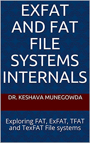 ExFAT and FAT File Systems Internals: Exploring FAT, ExFAT, TFAT and TexFAT File systems (English Edition)