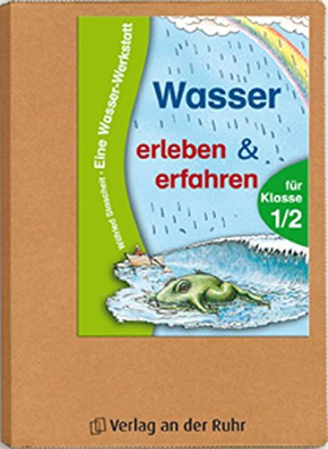 Wasser erleben und erfahren: Eine Wasser-Werkstatt für Klasse 1/2