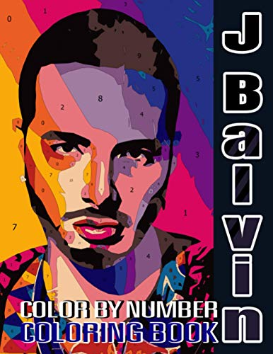 J Balvin Color By Number Coloring Books: Awesome Celebrity Hip Hop Pop Music Artist Illustration Color Number Book For Adults New Way To Relax And Encourage Creativity Gift