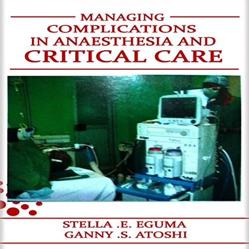 Managing Complications in Anaesthesia and Critical Care                   By:                                                                                                                                 Stella Eguma,                                                                                        Atoshi S. Ganny                               Narrated by:                                                                                                                                 Elaine J. Sepani                      Length: 4 hrs and 40 mins     Not rated yet     Overall 0.0