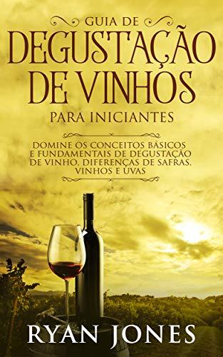 Guia De Degustação De Vinhos Para Iniciantes: