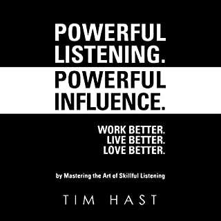 Powerful Listening. Powerful Influence     Work Better. Live Better. Love Better              By:                                                                                                                                 Tim Hast                               Narrated by:                                                                                                                                 Steven A. Gannett                      Length: 7 hrs and 51 mins     32 ratings     Overall 4.3