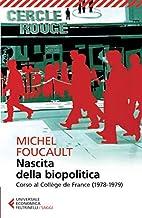 Scaricare Libri Nascita della biopolitica. Corso al Collège de France (1978-1979) PDF