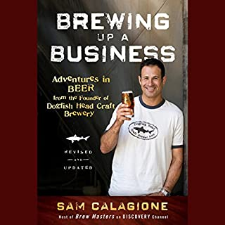 Brewing Up a Business     Adventures in Beer from the Founder of Dogfish Head Craft Brewery, Revised and Updated              By:                                                                                                                                 Sam Calagione                               Narrated by:                                                                                                                                 Kris Koscheski                      Length: 11 hrs and 27 mins     7 ratings     Overall 4.4