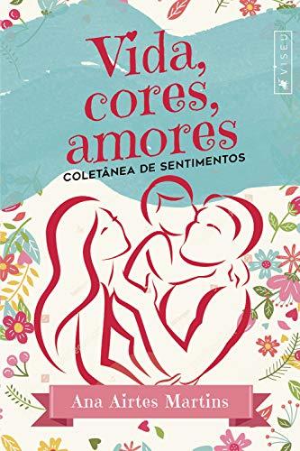 Vida, cores, amores: Coletânea de sentimentos (Portuguese Edition)