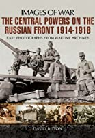 The Central Powers on the Russian Front 1914-1918 (Images of War)