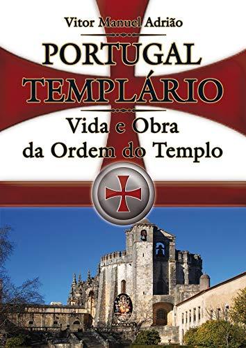 Portugal templário: Vida e obra da ordem do templo