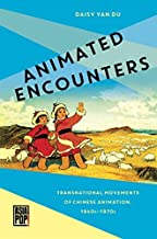 Animated Encounters: Transnational Movements of Chinese Animation, 1940s–1970s (Asia Pop!)