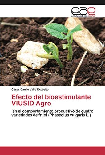 Efecto del bioestimulante VIUSID Agro: en el comportamiento productivo de cuatro variedades de frijol (Phaseolus vulgaris L.) (Spanish Edition)