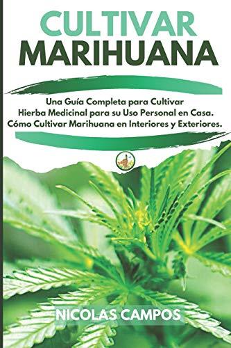 Cultivar Marihuana: Una Guía Completa para Cultivar Hierba Medicinal para su Uso...