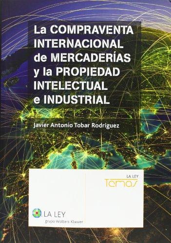 Compraventa internacional de mercaderías y la propiedad intelectual e industrial (Temas La Ley)