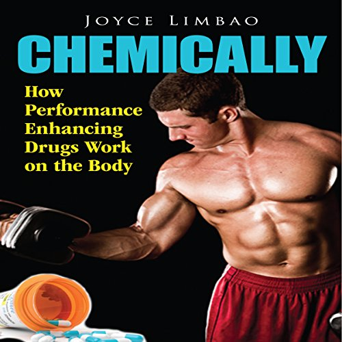 Chemically: How Performance Enhancing Drugs Work on the Body cover art