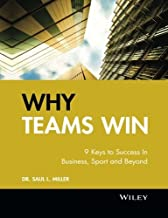 Why Teams Win: 9 Keys to Success In Business, Sport and Beyond by Miller, Saul L. 1st edition (2009) Hardcover