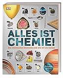 Alles ist Chemie!: Die chemischen Elemente und wie wir sie nutzen -