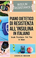 Piano Dietetico di Resistenza all'Insulina In italiano/ Insulin Resistance Diet Plan In Italian: Guida su Come Porre Fine al Diabete