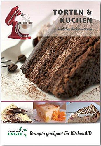 Torten und Kuchen – Rezepte geeignet für KitchenAid: köstliche Backvariationen