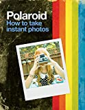Polaroid: How to Take Instant Photos (English Edition)