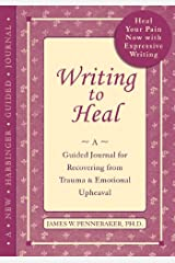 Writing to Heal: A Guided Journal for Recovering from Trauma and Emotional Upheaval Paperback