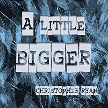A Little Bigger