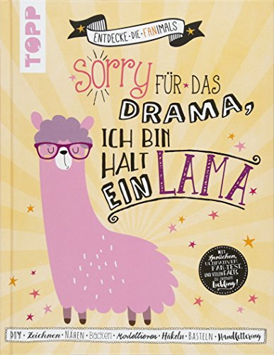 Sorry für das Drama. Ich bin halt ein Lama (Entdecke die Fanimals): Das kreative Fan-Buch: DIY, Backen, Nähen, Zeichnen, Malen, Häkeln, Basteln, ... Fan-Test und vielen Facts zu Deinem Liebling