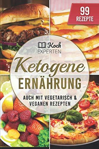 Ketogene Ernährung: Ketogenes Rezeptbuch zum Abnehmen für die Diät, 99 Rezepte für Einsteiger und Berufstätige mit diesem Kochbuch backen, Burger braten, vegetarisch und vegan kochen