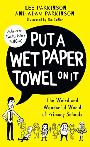 Put A Wet Paper Towel on It: The Weird and Wonderful World of Primary Schools