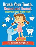 Brush Your Teeth, Round and Round, Brush Your Teeth, Up and Down! Fun Dentist Coloring Book - Jupiter Kids