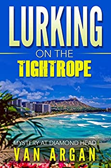 Lurking on the Tightrope: Mystery at Diamond Head (A Pari Malik Mystery Book 1) by [Van Argan]