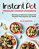 Instant Pot Pressure Cooker Cookbook: 350 Easy & Delicious Instant Pot Recipes that Anyone can Make (Instant Pot Recipes for Breakfast, Appetizers, Desserts, Lunch and Dinner)