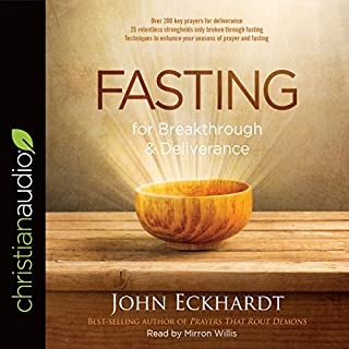 Fasting for Breakthrough and Deliverance                   By:                                                                                                                                 John Eckhardt                               Narrated by:                                                                                                                                 Mirron Willis                      Length: 6 hrs and 52 mins     15 ratings     Overall 4.7