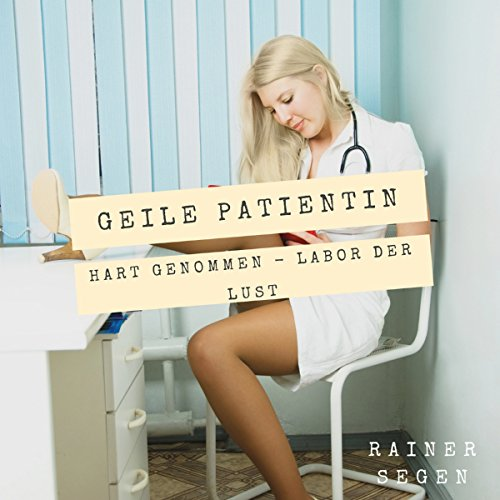 Geile Patientin Hart Genommen - Labor der Lust [Horny Patient Taken Hard - Labor of Lust] audiobook cover art