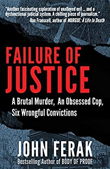 [John Ferak]のFailure of Justice: A Brutal Murder, An Obsessed Cop, Six Wrongful Convictions (English Edition)