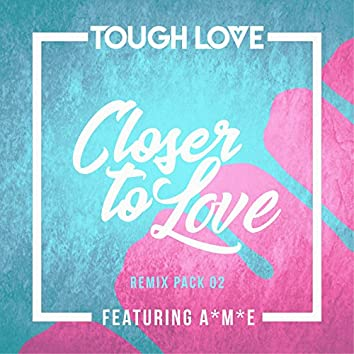 Closer To Love (Remix Pack 02)