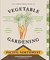 The Timber Press Guide to Vegetable Gardening in the Pacific Northwest (Regional Vegetable Gardening)