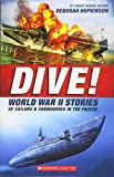 DIVE WWII STORIES OF SAILORS &: The Incredible Story of U.S. Submarines in WWII - Deborah Hopkinson