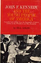 John F. Kennedy and the Young People of America : Compiled and Edited From the Thousands of Letters Written to the President and Mrs. Kennedy