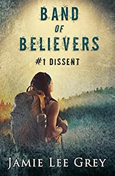 Band of Believers, Book 1: Dissent by [Jamie Lee Grey]