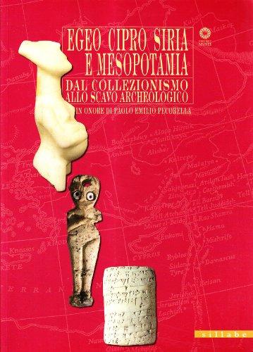 Egeo, Siria e Mesopotamia. Dal collezionismo allo scavo archeologico. Catalogo della mostra...