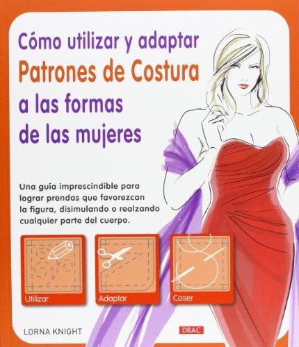 Cómo Utilizar Y Adaptar Patrones De Costura A Las Formas De Las Mujeres (El Libro De..)